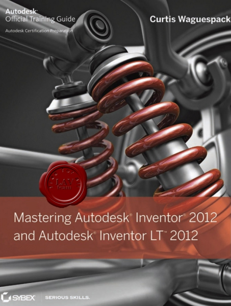 Curtis Waguespack - Mastering Autodesk Inventor 2012 and Autodesk Inventor LT 2012