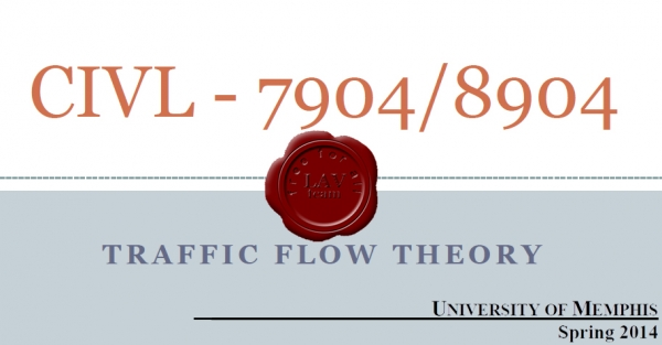 University of Memphis - CIVL 7904/8904 - Traffic Flow Theory