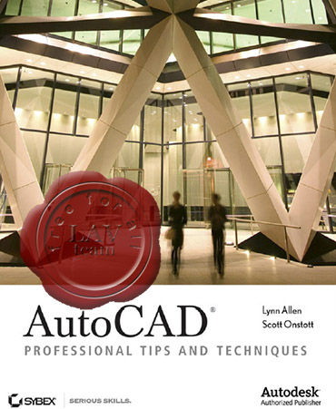 Lynn Allen, Scott Onstott - AutoCAD Professional Tips and Techniques